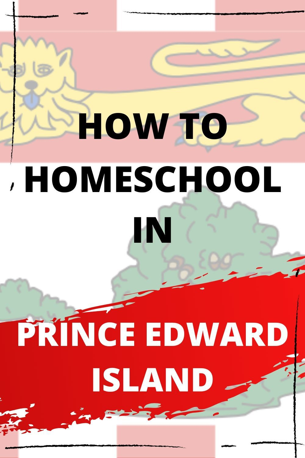 The Flag of PEI With the text How to Homeschool in Prince Edward Island: How to get started overlaid