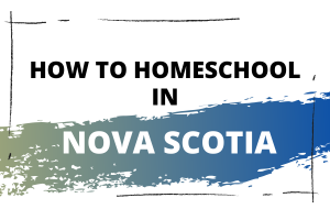 How to Homeschool in Nova Scotia