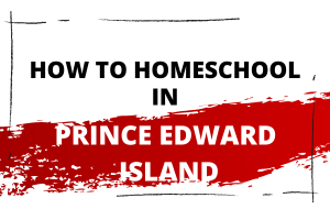 How to Homeschool in Prince Edward Island: How to get started