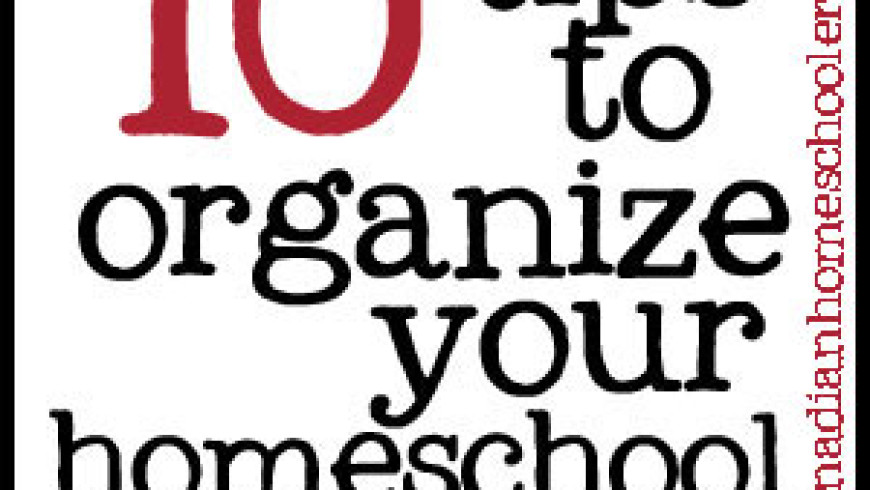 Ten Tips To Get Homeschool Organized