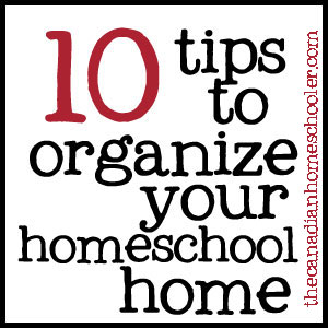 10 Tips to Organize Your Homeschool Home