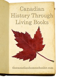 Canadian History Through Living Books | The Canadian Homeschooler