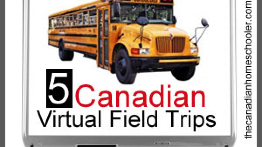 5 Canadian Virtual Field Trips for Fun & Learning