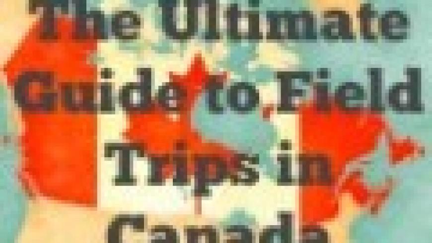 Ultimate Field Trip Guide – Canada