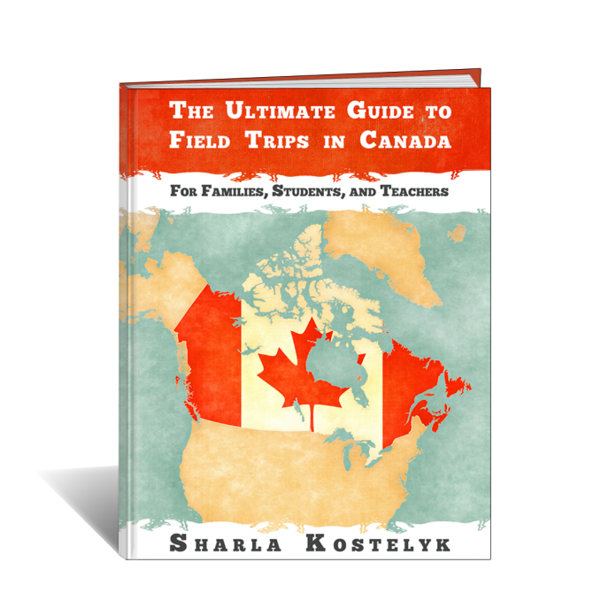 The Ultimate Guide to Field Trips in Canada by Sharla Kostelyk
