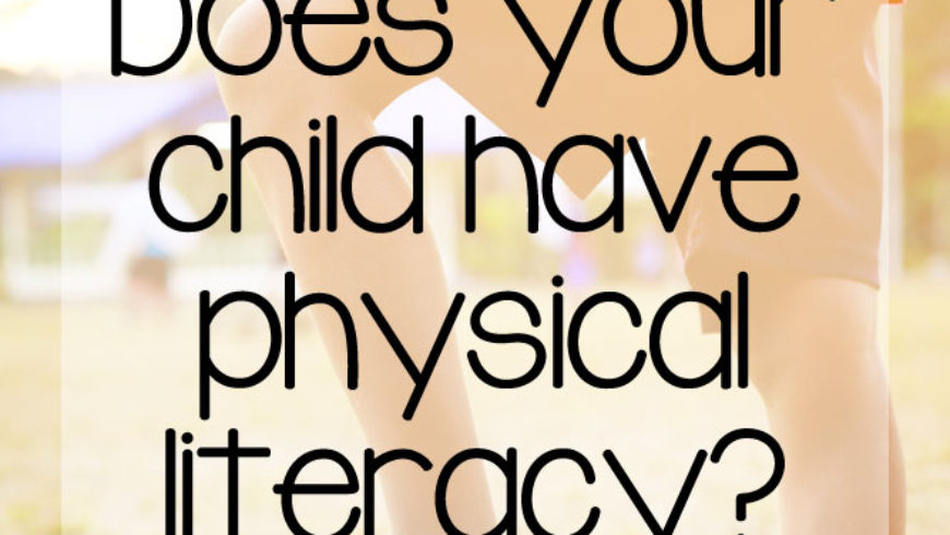 Physical Literacy – How to Assess & Teach Your Child Physical Skills