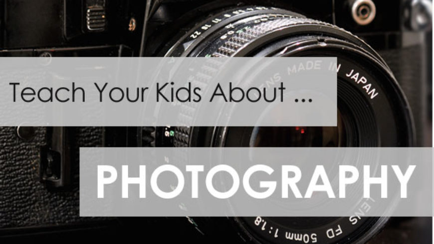 Resources to Teach Your Kids About … Photography