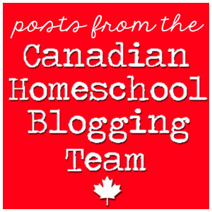 Posts from the Canadian Homeschool Blogging Team
