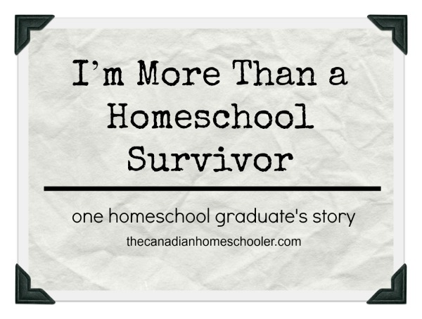 I'm more than a homeschool survivor: a homeschool graduate story