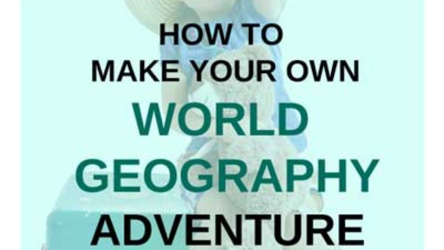 Homeschool World Geography: How To Create Your Own Study of the World
