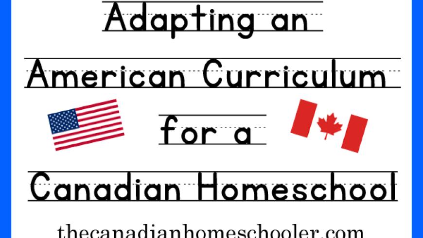 Adapting an American Curriculum for Canadian Homeschool