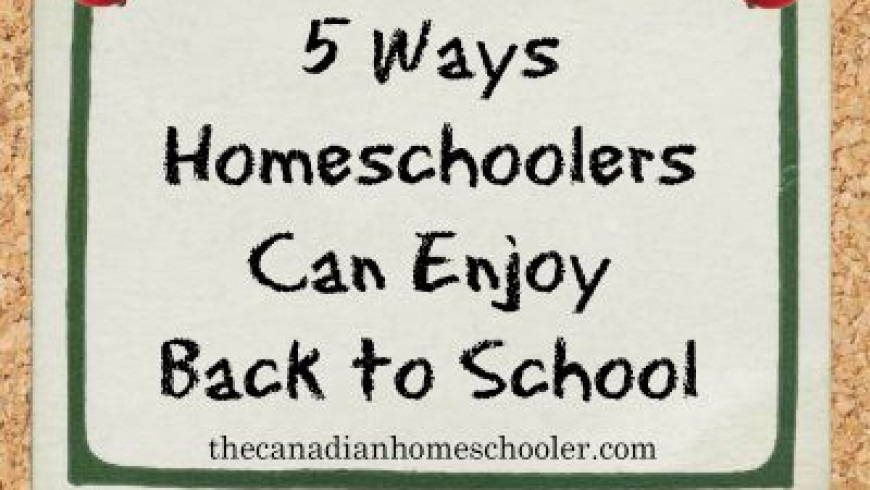 5 Ways Homeschoolers Can Enjoy Back to School