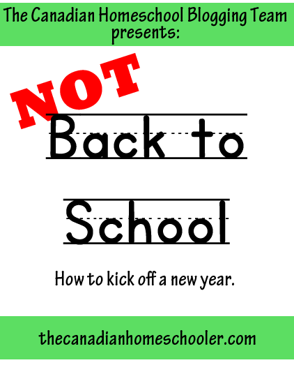 Not Back-to-School Advice from the Canadian Homeschool Blogging Team
