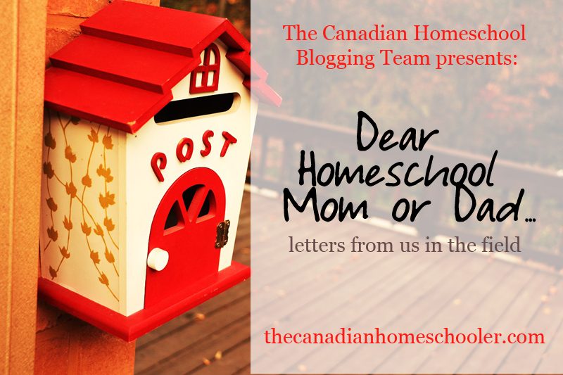 Dear Homeschool Mom or Dad - letters from us in the field