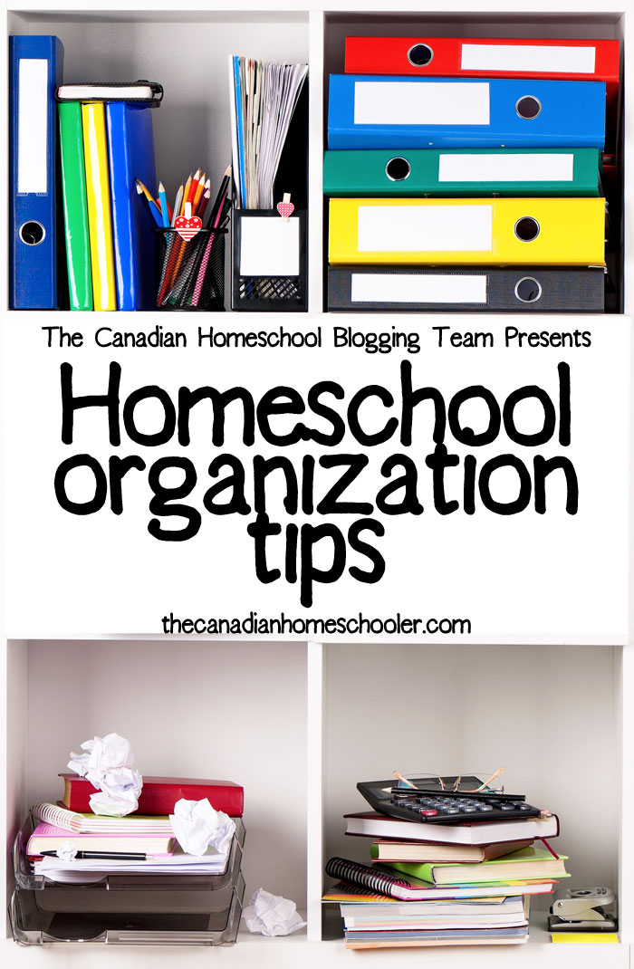 Homeschool Organization Tips - from the Canadian Homeschool Blogging Team