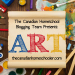 The Canadian Homeschool Blogging Team Presents : Art