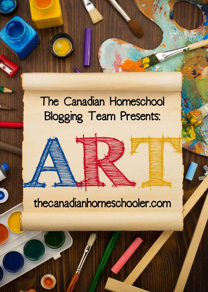The Canadian Homeschool Blogging Team Presents : Art