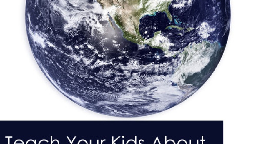 Teach Your Kids About … the Earth