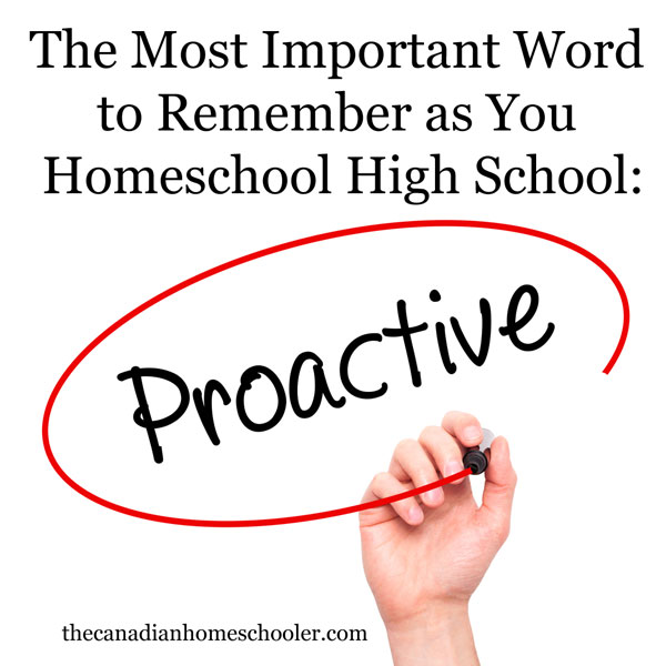 The Most Important Word to Remember as You Homeschool High School: Proactive
