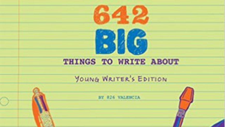642 BIG Things to Write About – Writing Prompts for Young Writers