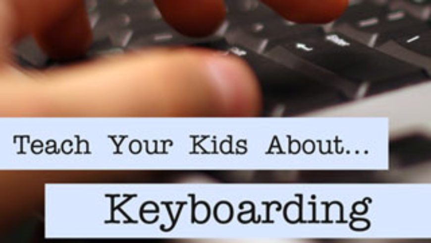 Teach Your Kids About …. Keyboarding