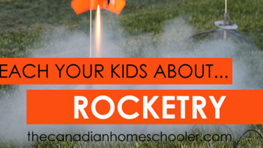 Teach Your Kids About Model Rockets and Rocketry