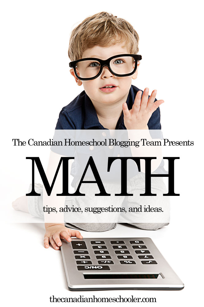 The Canadian Homeschool Bloggging Team Presents: Homeschool Math - tips, tricks, suggestions, and advice