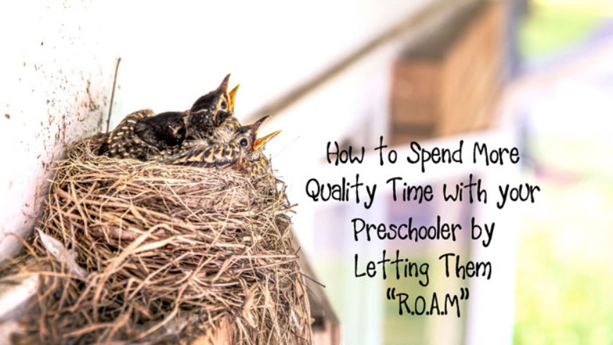 "Solving the Preschool Paradox: How to Spend More Quality Time with your Child by Letting Them ""R.O.A.M"""