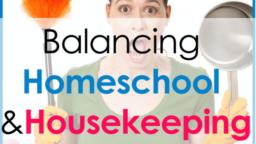 Balancing Homeschool and Housekeeping