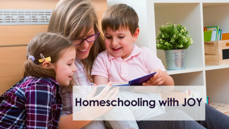 Homeschooling with JOY: A Video Workshop for Homeschoolers