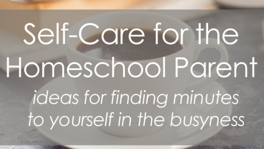 Self Care Ideas for the Homeschooling Parent
