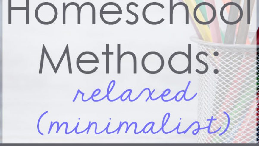 Homeschool Methods: Relaxed / Minimalist Homeschooling