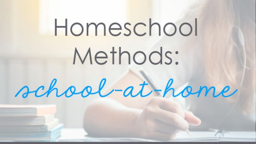 Homeschool Methods: Traditional School-At-Home