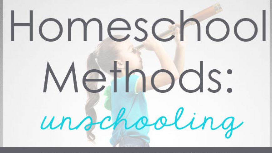 Homeschool Methods: Unschooling