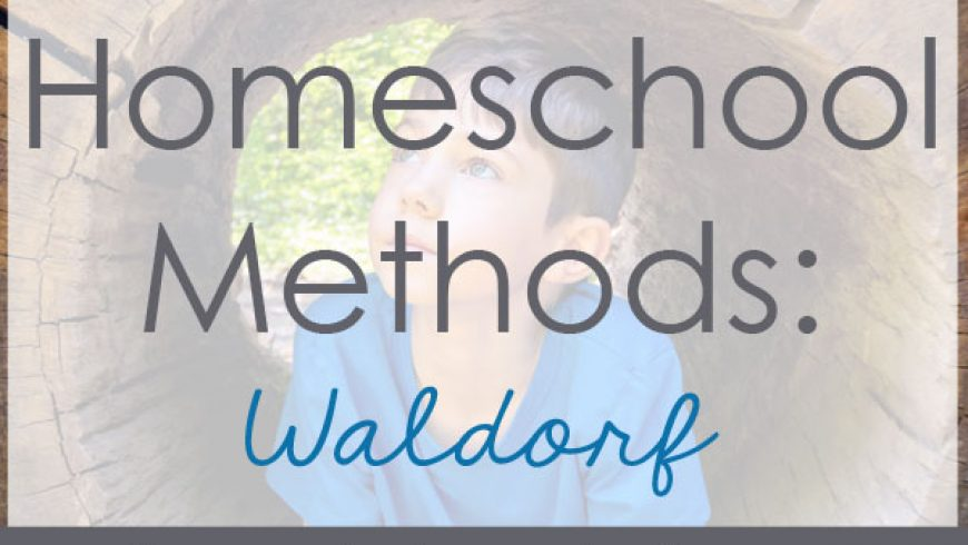 Homeschool Methods: Waldorf