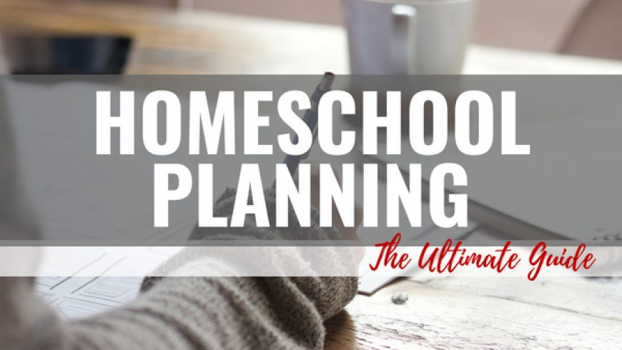 Homeschool Planning: The Ultimate Guide To Planning Your Homeschool Year