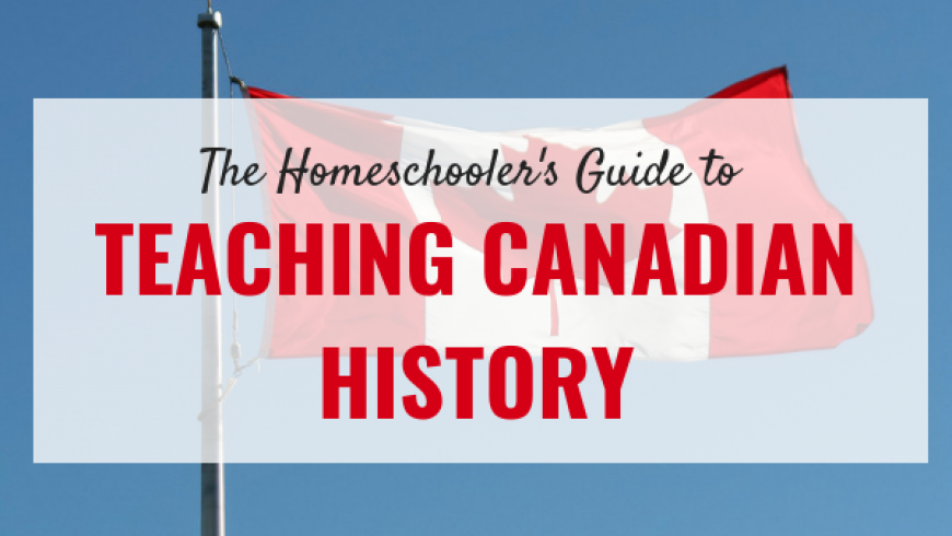 Teaching Canadian History: A Homeschooler's Guide