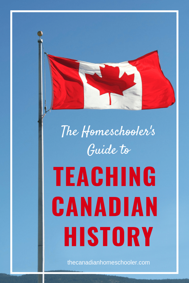 Homeschooler's Guide To Teaching Canadian History