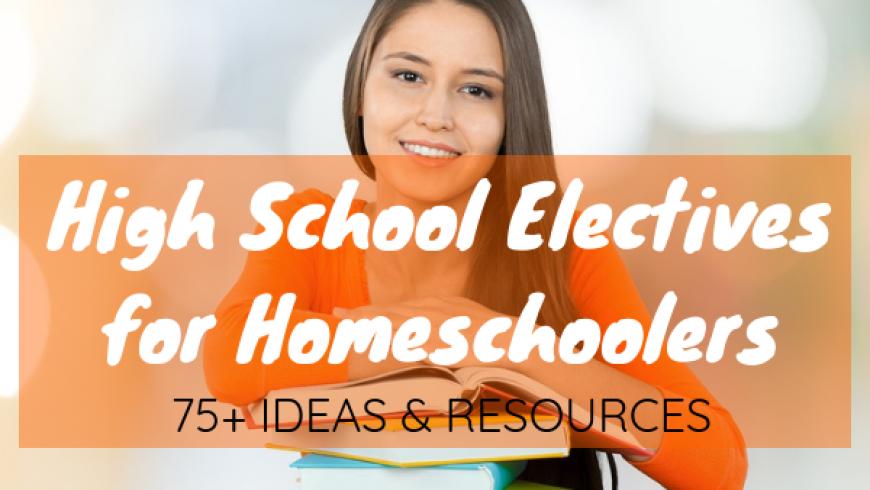 High School Electives for Homeschoolers: A Huge Resource List