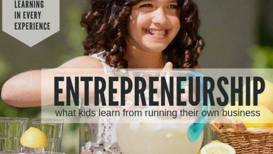 Entrepreneurship for Kids: What Kids Learn From Running Their Own Business