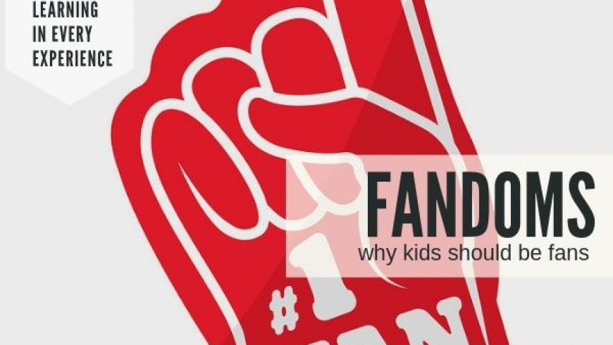 Learning Benefits of Fandoms: Why Kids Should Be Fans