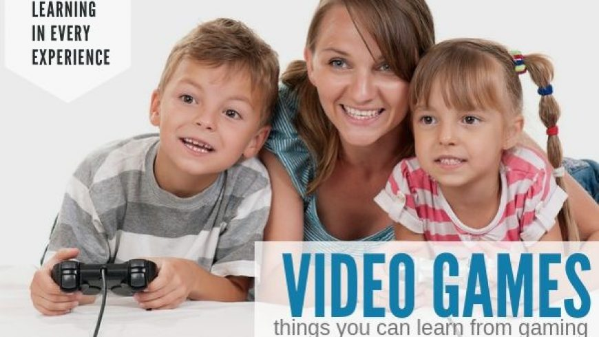 Video Games: 25+ Things Your Kids Learn From Gaming